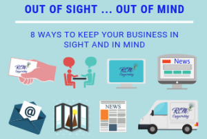 Out of Sight ... Out of Mind - 8 Ways to Keep Your Business in Sight and in Mind